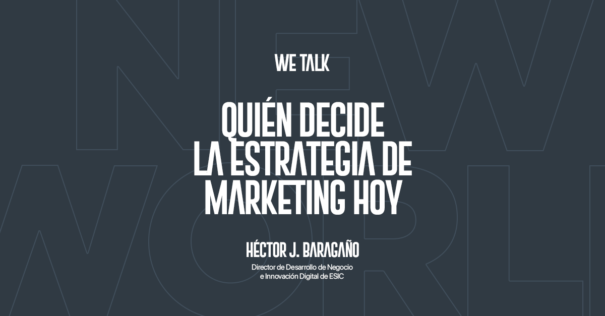 'We Talk' con Héctor J. Baragaño, de ESIC, sobre marketing, innovación y pandemia
